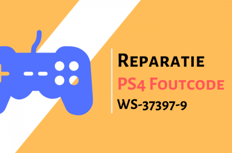 Fix PS4 PlayStation 4 Foutcode WS-37397-9